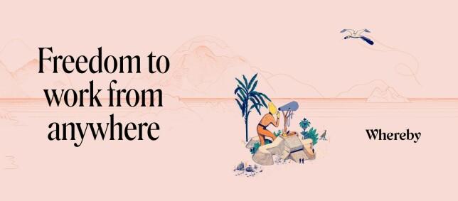 Med dette som slagord, sier det seg selv at Whereby tjener greit på at verden nå tar seg hjemmekontor. 📸: Whereby